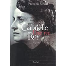 Gabrielle Roy, une vie