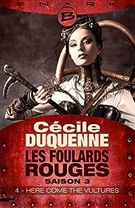 Here Come the Vultures - Épisode 4: Les Foulards rouges - Saison 3, T3 par Cécile Duquenne