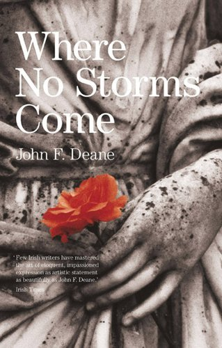 Where No Storms Come by John F. Deane (2011-06-06)