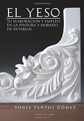 El yeso: su elaboración y empleo en la pintura y dorado de retablos por Sonia Santos Gómez