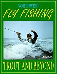 Northwest Fly Fishing: Trout and Beyond by John Shewey (1992-12-02)