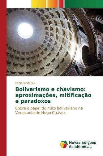 Bolivarismo e chavismo: aproximações, mitificação e paradoxos: Sobre o papel do mito bolivariano na Venezuela de Hugo Chávez