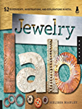 Jewelry Lab : 52 Experiments, Investigations, and Explorations in Metal
