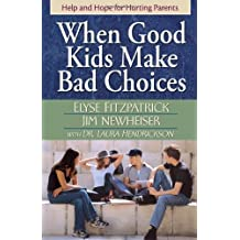 When Good Kids Make Bad Choices: Help and Hope for Hurting Parents by Elyse Fitzpatrick (2005-03-01)