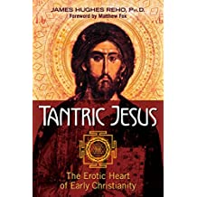 Tantric Jesus: The Erotic Heart of Early Christianity (English Edition)