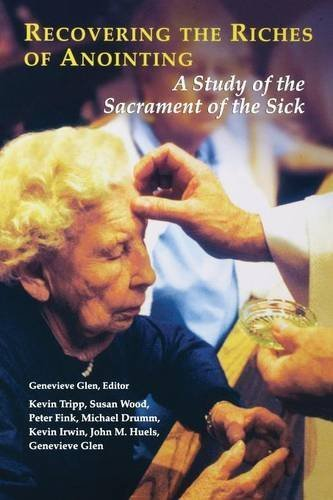 Recovering the Riches of Anointing: A Study of the Sacrament of the Sick 1st edition by Tripp, Kevin, Wood SCL, Susan, Fink SJ, Peter, Drumm, Michae (2002) Paperback