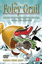 The Foley Grail: The Art of Performing Sound for Film, Games, and Animation by Vanessa Theme Ament (2009-01-22)