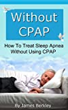 Best Sleep Apnea Machines - Without CPAP - How To Treat Sleep Apnea Review