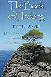 The Book of Undoing: Direct Pointing to Nondual Awareness by Fred Davis (2013-04-01)