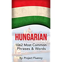 Hungarian: 1062 Most Common Phrases & Words: Speak Hungarian, Fast Language Learning, Beginners, (Hungary, Travel Hungary, Budapest) (English Edition)