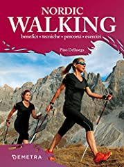 Idea Regalo - Nordic walking. Benefici tecniche percorsi esercizi