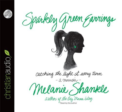 Sparkly Green Earrings: Catching the Light at Every Turn by Melanie Shankle by Melanie Shankle (2013-05-15)