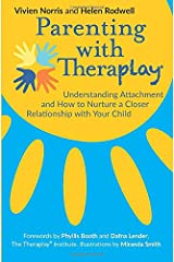 Parenting with Theraplay®: Understanding Attachment and How to Nurture a Closer Relationship with Your Child Paperback