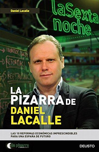 La pizarra de Daniel Lacalle: Las 10 reformas económicas imprescindibles para una España de futuro (Sin colección) por Lacalle Fernández  Daniel