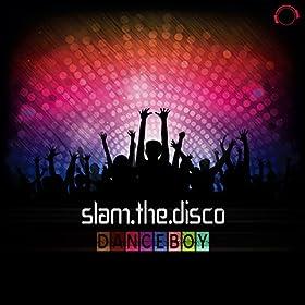 Danceboy-Slam The Disco