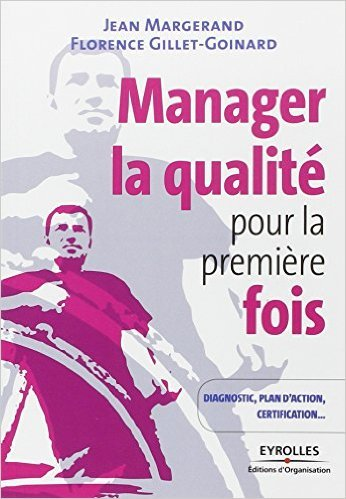 Manager la qualit pour la premire fois : Conseils pratiques, diagnostic, plan d'action, certification ISO 9001 de Jean Margerand,Florence Gillet-Goinard ( 30 mars 2006 )