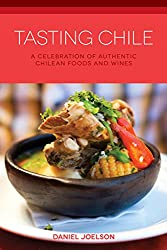 Tasting Chile: A Celebration of Authentic Chilean Foods and Wines