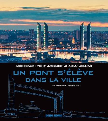UN PONT S'ELEVE DANS LA VILLE, PONT J.-CHABAN-DELMAS