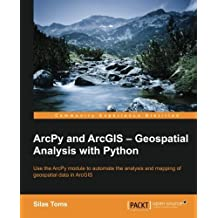 ArcPy and ArcGIS: Geospatial Analysis with Python by Silas Toms (2015-02-25)