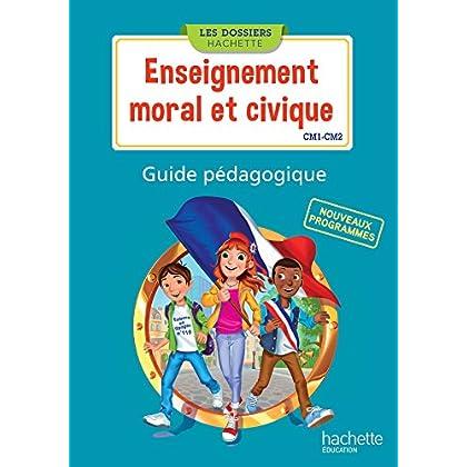 Les Dossiers Hachette Enseignement moral et civique CM1 CM2 - Guide pédagogique - Ed. 2016