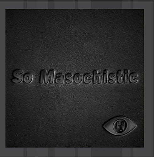 So Masochistic