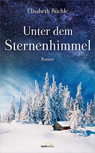 Buchseite und Rezensionen zu 'Unter dem Sternenhimmel: Roman.' von Elisabeth Büchle