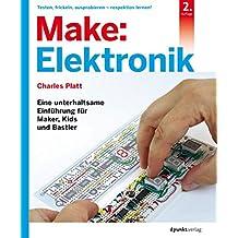 Make: Elektronik: Eine unterhaltsame Einführung für Maker, Kids und Bastler (German Edition)