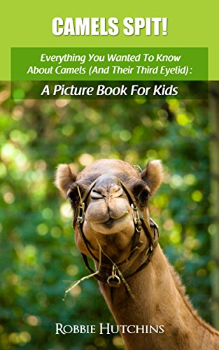 Camels Spit!: Everything You Wanted To Know About Camels (And Their Third Eyelid): A Picture Book for Kids (The Everything You Wanted to Know About series ... Picture Books for Kids 2) (English Edition)
