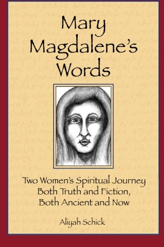Mary Magdalene's Words: Two Women's Spiritual Journey, Both Truth and Fiction, Both Ancient and Now