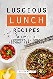 Luscious Lunch Recipes: A Complete Cookbook of Great Mid-Day Meal Ideas! (English Edition)
