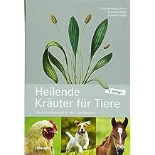 Heilende Kräuter für Tiere: Pflanzliche Hausmittel für Heim- und Nutztiere