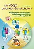 Mit Yoga durch das Grundschuljahr: Yogaübungen mit Monatsversen und Bewegungsgeschichten für den Anfangsunterricht by Petra Proßowsky (2014-01-29)