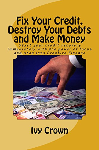 Fix Your Credit, Destroy Your Debts and Make Money: You can start the process of repairing your credit with free tips and templates provided in this interactive book, today.