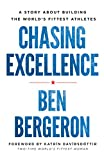 Chasing Excellence: A Story About Building the World's Fittest Athletes by Ben Bergeron