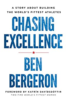 Chasing Excellence: A Story About Building the World's Fittest Athletes by [Bergeron, Ben]