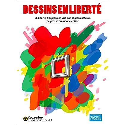 Dessins en liberté: La liberté d'expression vue par 50 dessinateurs de presse du monde entier
