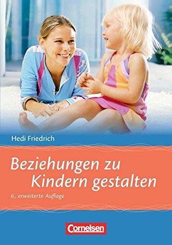 Beziehungen zu Kindern gestalten (6., erweiterte Auflage): Buch
