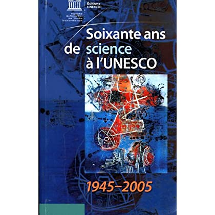 Soixante ans de science à l'UNESCO, 1945-2005