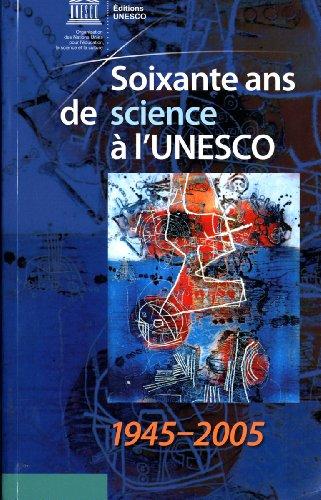 Soixante ans de science à l'UNESCO, 1945-2005