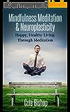 Mindfulness Meditation & Neuroplasticity: Happy, Healthy Living Through Meditation (English Edition)