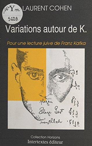 Variations autour de K. : Pour une lecture juive de Franz Kafka par Laurent Cohen
