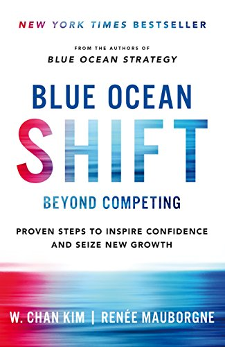 Blue Ocean Shift: Beyond Competing - Proven Steps to Inspire Confidence and Seize New Growth (Kleine Farm Business Guide)