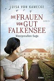 Die Frauen von Gut Falkensee: Roman (Westpreußen-Saga 1)