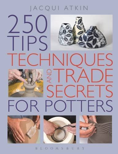250 Tips, Techniques and Trade Secrets for Potters by Jacqui Atkin (2009-01-27)