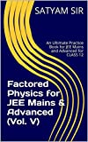Factored Physics for JEE Mains & Advanced (Vol. V): An Ultimate Practice Book for JEE Mains and Advanced for CLASS 12 (English Edition)