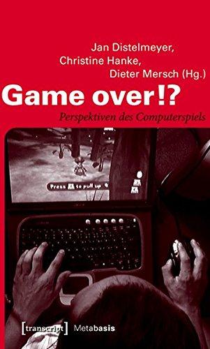 Game over!?: Perspektiven des Computerspiels (Metabasis - Transkriptionen zwischen Literaturen, Künsten und Medien)