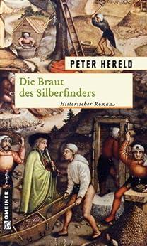 Die Braut des Silberfinders: Historischer Roman (Historische Romane im GMEINER-Verlag) (German Edition) by [Hereld, Peter]
