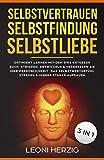 Selbstvertrauen Selbstfindung Selbstliebe: Optimiert Lernen mit dem 3in1 Ratgeber Buch Steigern, entwickeln & verbessern Sie Ihre Persönlichkeit Das Selbstwertgefühl stärken & innere Stärke aufbauen