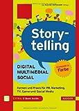 Storytelling: Digital - Multimedial - Social: Formen und Praxis für PR