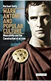 Mark Antony and Popular Culture: Masculinity and the Construction of an Icon (International Library of Cultural Studies)